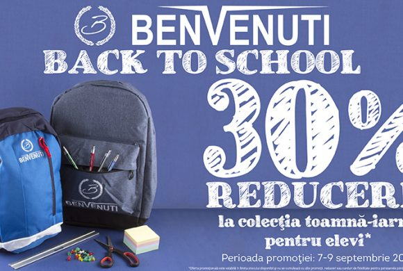 BACK TO SCHOOL in magazinele BENVENUTI 7-9 septembrie